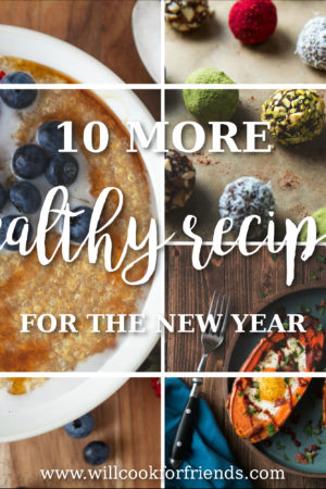 10 More Healthy Recipes For The New Year | Will Cook For Friends