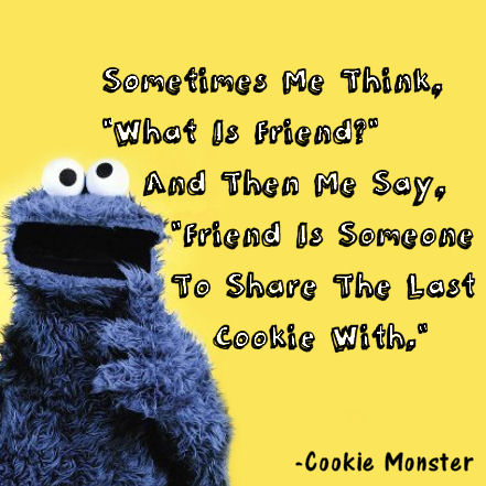 Cookie Monster Quote | Will Cook For Friends