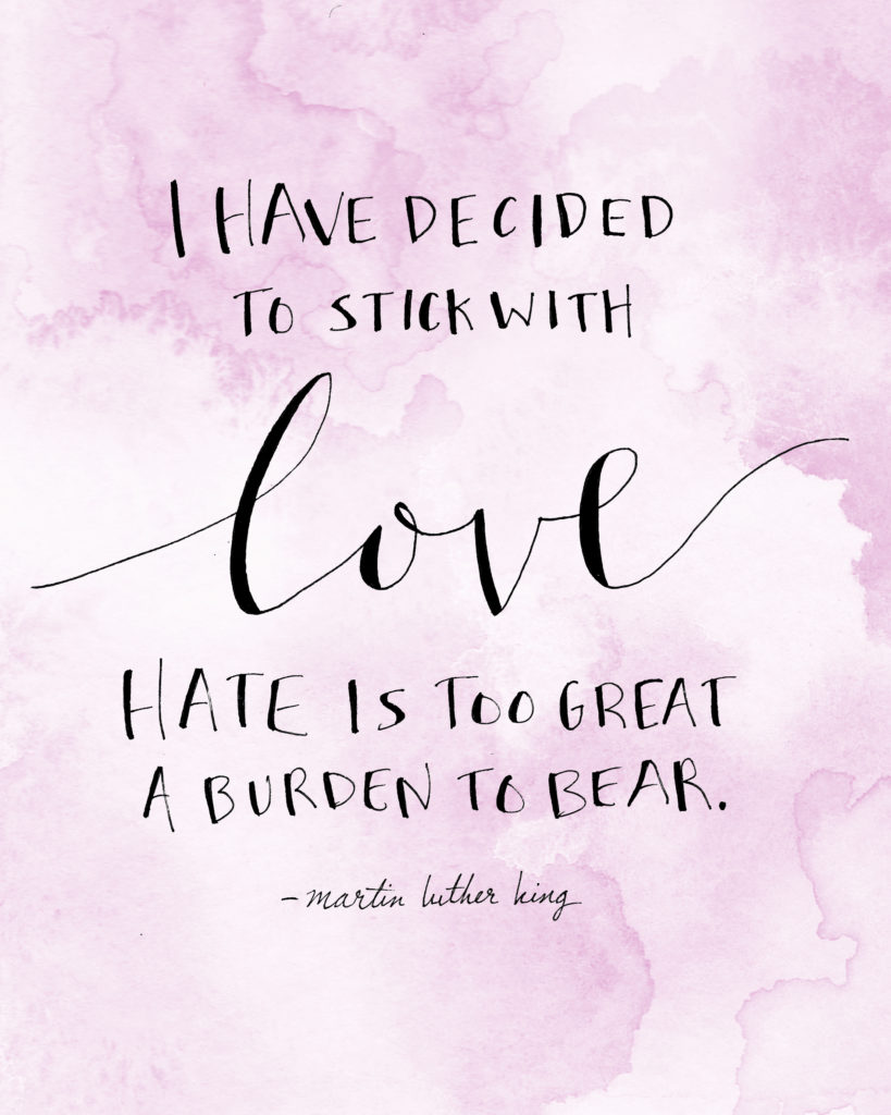 """I have decided to stick with love..."" Martin Luther King"