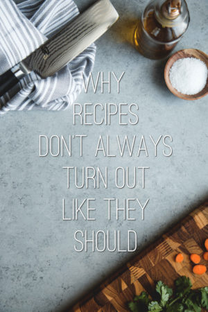Why Recipes Don't Always Turn Out Like They Should